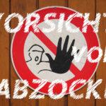 Vorsicht vor Abzocke!
